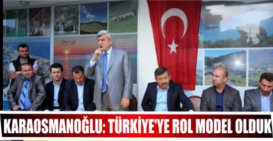 KARAOSMANOĞLU: TÜRKİYE'YE ROL MODEL OLDUK