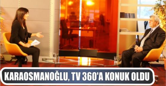 Karaosmanoğlu, TV 360'a konuk oldu