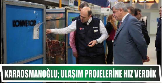 Karaosmanoğlu; Ulaşım projelerine hız verdik