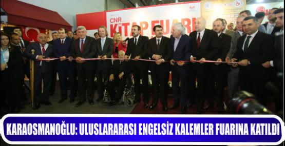 KARAOSMANOĞLU, ULUSLARARASI ENGELSİZ KALEMLER FUARINA KATILDI