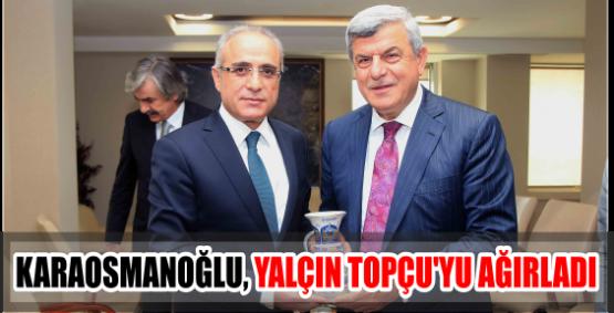 KARAOSMANOĞLU, YALÇIN TOPÇU'YU AĞIRLADI