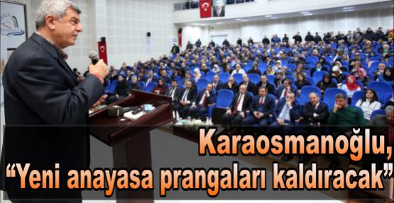 """Karaosmanoğlu, """"Yeni anayasa prangaları kaldıracak"""""""