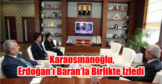 Karaosmanoğlu,ERDOĞAN'I BARANLA BİRLİKTE İZLEDİ