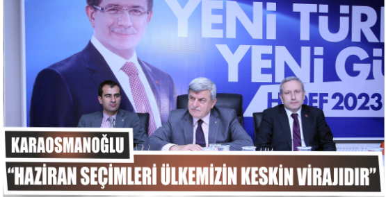 """Karaosmanoğlu""""Haziran seçimleri  Ülkemizin keskin virajıdır"""""""