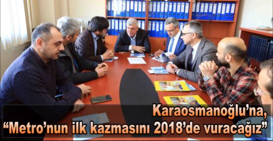 """Karaosmanoğlu'na, """"Metro'nun ilk kazmasını 2018'de vuracağız"""""""