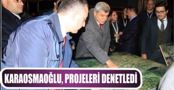 Karaosmaoğlu, projeleri denetledi
