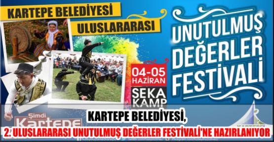 KARTEPE BELEDİYESİ, 2. ULUSLARARASI UNUTULMUŞ DEĞERLER FESTİVALİ'NE HAZIRLANIYOR