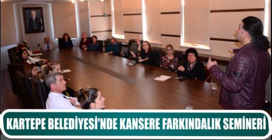 KARTEPE BELEDİYESİ'NDE KANSERE FARKINDALIK SEMİNERİ