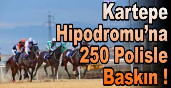 Kartepe Hipodromu'na 250 Polisle Baskın !