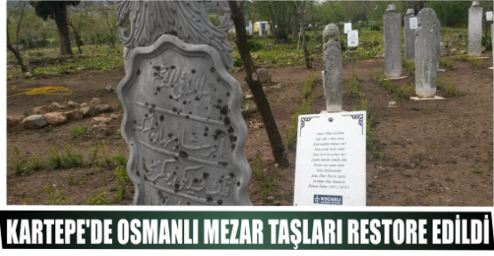 KARTEPE'DE OSMANLI MEZAR TAŞLARI RESTORE EDİLDİ