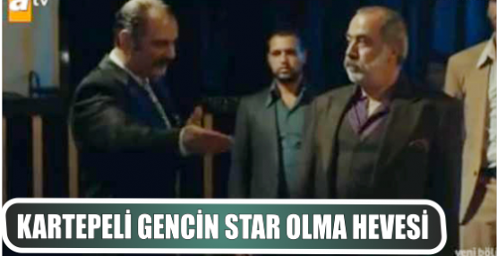 KARTEPELİ GENCİN STAR OLMA HEVESİ
