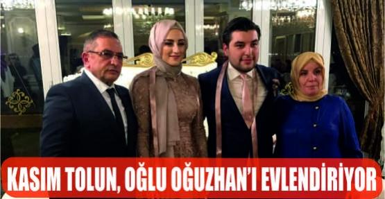 KASIM TOLUN OĞLU OĞUZHAN'I EVLENDİRİYOR