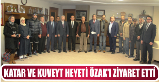KATAR VE KUVEYT HEYETİ ÖZAK'I ZİYARET ETTİ