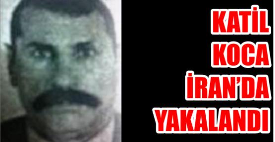 Katil Koca İran'da yakalandı