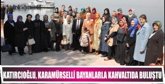 Katırcıoğlu, Karamürselli Bayanlarla Kahvaltıda Buluştu