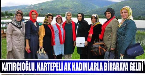 KATIRCIOĞLU, KARTEPELİ AK KADINLARLA BİRARAYA GELDİ