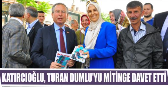 KATIRCIOĞLU, TURAN DUMLU'YU MİTİNGE DAVET ETTİ