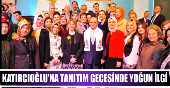 KATIRCIOĞLU'NA TANITIM GECESİNDE YOĞUN İLGİ