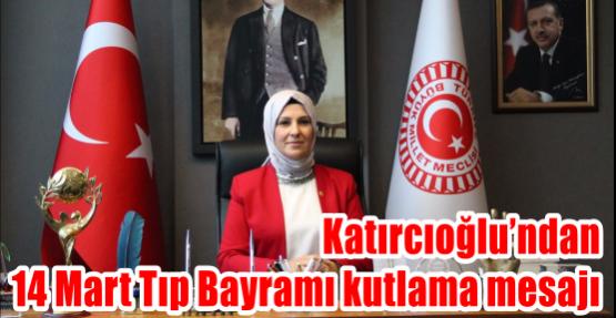 Katırcıoğlu'ndan 14 Mart Tıp Bayramı kutlama mesajı