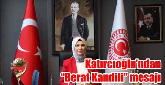"""Katırcıoğlu'ndan """"Berat Kandili"""" mesajı"""