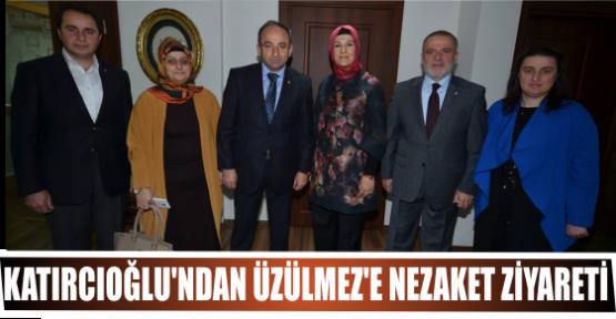 KATIRCIOĞLU'NDAN ÜZÜLMEZ'E NEZAKET ZİYARETİ