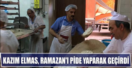 Kazım Elmas, Ramazan'ı pide Yaparak geçirdi.
