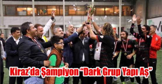 """Kiraz'da Şampiyon """"DARK GRUP YAPI AŞ"""""""
