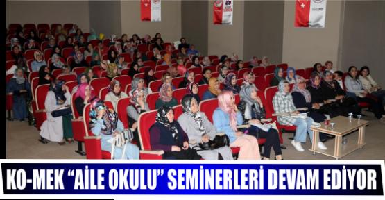 """KO-MEK """"AİLE OKULU"""" SEMİNERLERİ DEVAM EDİYOR"""