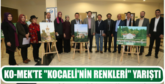 KO-MEK'TE ''KOCAELİ'NİN RENKLERİ'' YARIŞTI