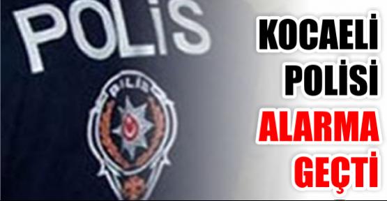 Kocaeli polisi alarma geçti!