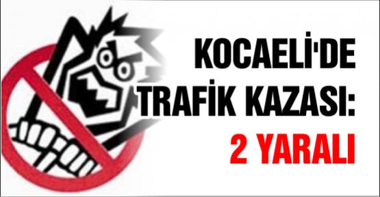 Kocaeli'de Trafik Kazası: 2 yaralı