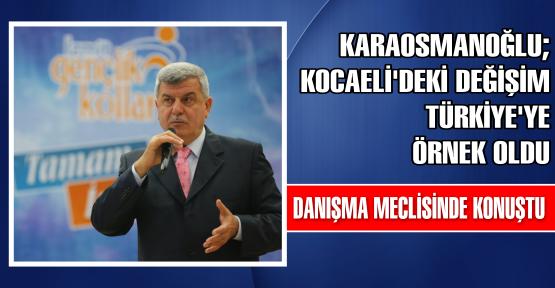 'Kocaeli'nde ki değişim Türkiye'ye örnek oldu'