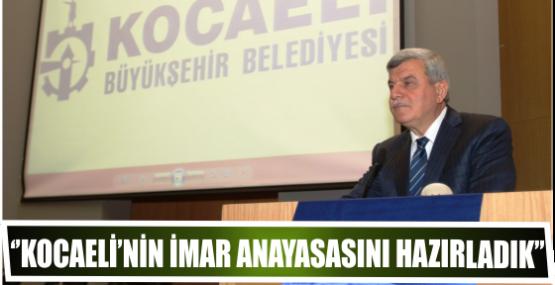 ''Kocaeli'nin imar anayasasını hazırladık''