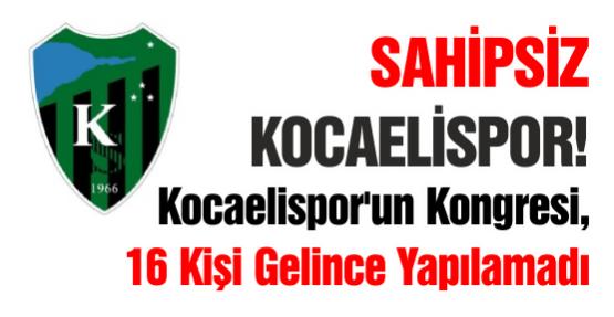 Kocaelispor'un Kongresi, 16 Kişi Gelince Yapılamadı