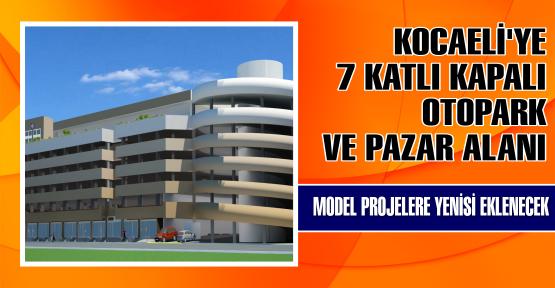 Kocaeli'ye 7 katlı kapalı otopark ve Pazar alanı