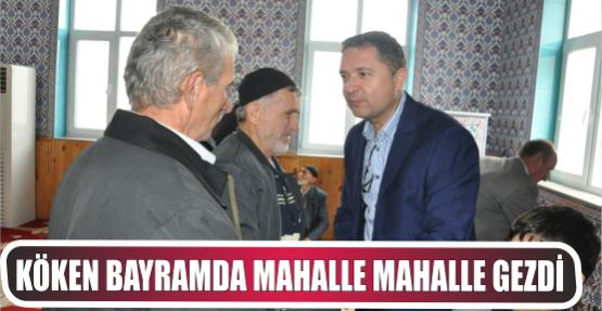 KÖKEN BAYRAMDA MAHALLE MAHALLE GEZDİ.