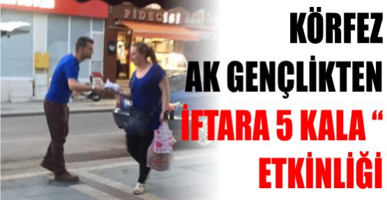 """KÖRFEZ AK GENÇLİKTEN """" İFTARA 5 KALA """" ETKİNLİĞİ"""