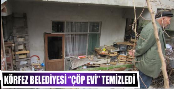 """Körfez Belediyesi """"Çöp Evi"""" Temizledi"""