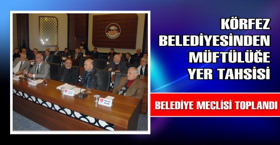 Körfez Belediyesi Meclisinde Kararlar Oybirliği ile Alındı