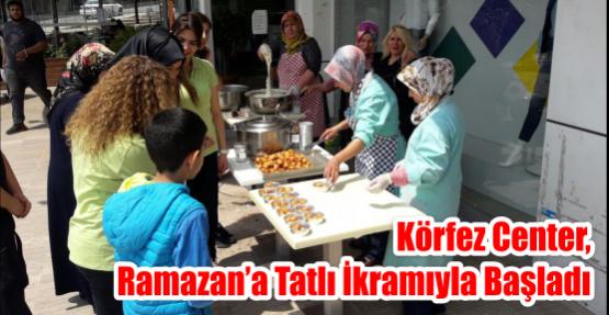 Körfez Center, Ramazan'a Tatlı ikramıyla başladı