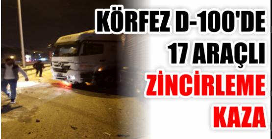 KÖRFEZ D-100'DE  17 ARAÇLI ZİNCİRLEME KAZA