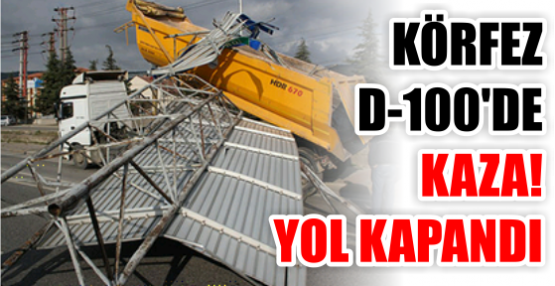 KÖRFEZ D-100'DE KAZA! YOL KAPANDI