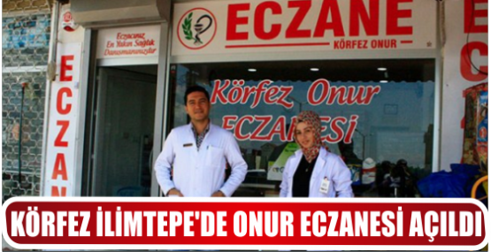 KÖRFEZ İLİMTEPE'DE ONUR ECZANESİ AÇILDI