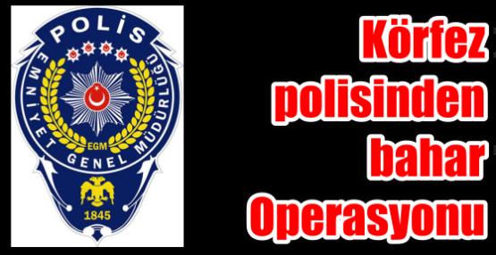 Körfez polisinden bahar Operasyonu
