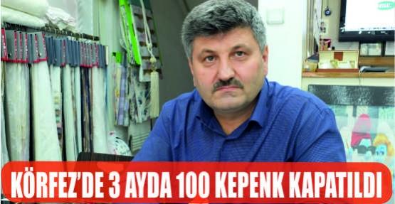 KÖRFEZ'DE 3 AYDA 100 KEPENK KAPATILDI