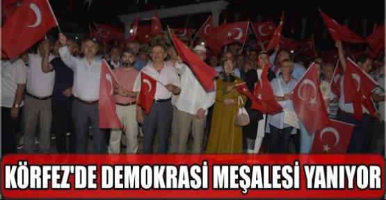 KÖRFEZ'DE DEMOKRASİ MEŞALESİ YANIYOR