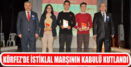 KÖRFEZ'DE İSTİKLAL MARŞININ KABULÜ KUTLANDI