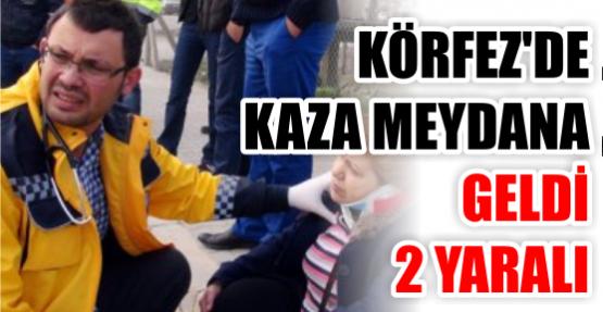 Körfez'de kaza:2 yaralı!