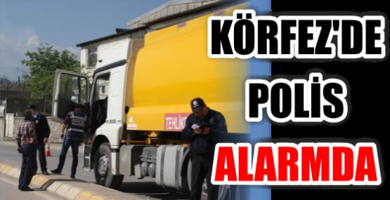 KÖRFEZ'DE POLİS ALARMDA