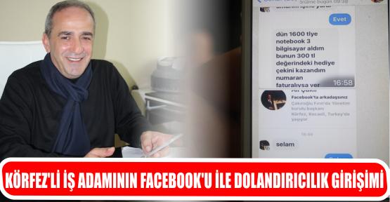 KÖRFEZ'Lİ İŞ ADAMININ FACEBOOK'U İLE DOLANDIRICILIK GİRİŞİMİ